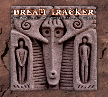 Steve Roach Byron Metcalf Dashmesh Khalsa Dream Tracker